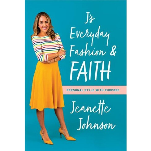 4406fcfe J's Everyday Fashion & Faith : Personal Style With Purpose - By Jeanette  Johnson (Paperback) : Target