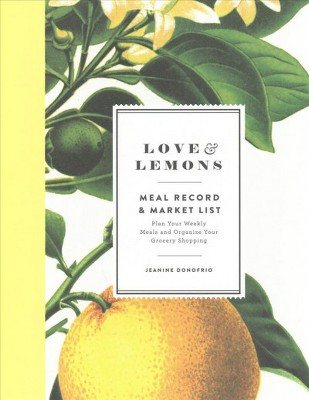 Love & Lemons Meal Record and Market List : Plan Your Weekly Meals and Organize Your Grocery Shopping
