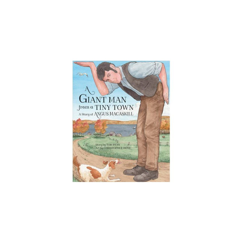 Giant Man from a Tiny Town : A Story of Angus Macaskill - by Tom Ryan (School And Library)