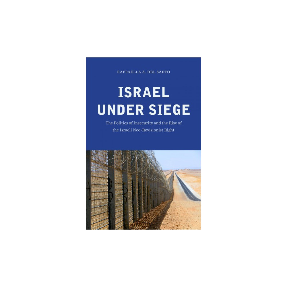 Israel Under Siege : The Politics of Insecurity and the Rise of the Israeli Neo-Revisionist Right