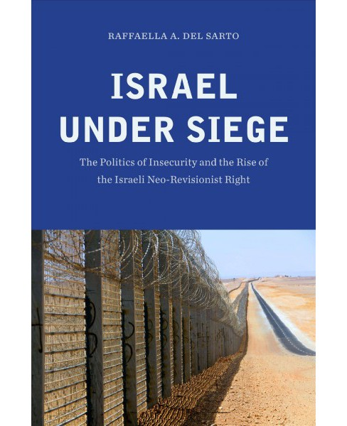 Israel Under Siege : The Politics of Insecurity and the Rise of the Israeli Neo-Revisionist Right - image 1 of 1