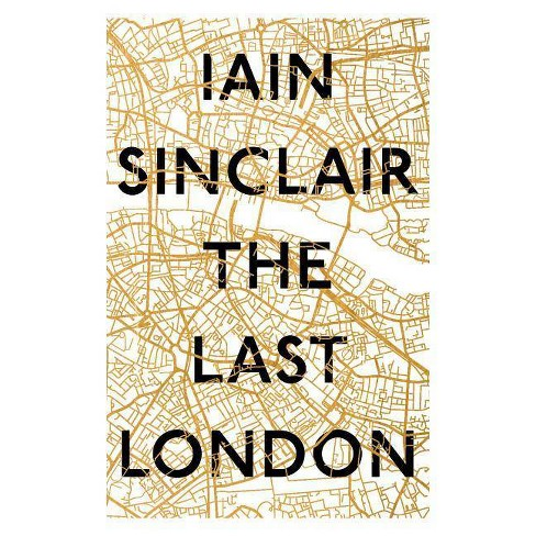 The Last London - by  Iain Sinclair (Hardcover) - image 1 of 1