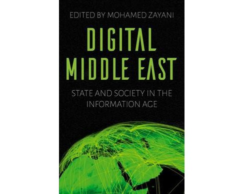 Digital Middle East : State and Society in the Information Age -  (Paperback) - image 1 of 1