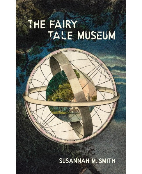 Fairy Tale Museum -  by Susannah M. Smith (Paperback) - image 1 of 1