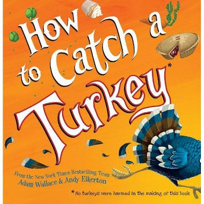 How to Catch a Turkey - (How to Catch)by Adam Wallace (Hardcover)