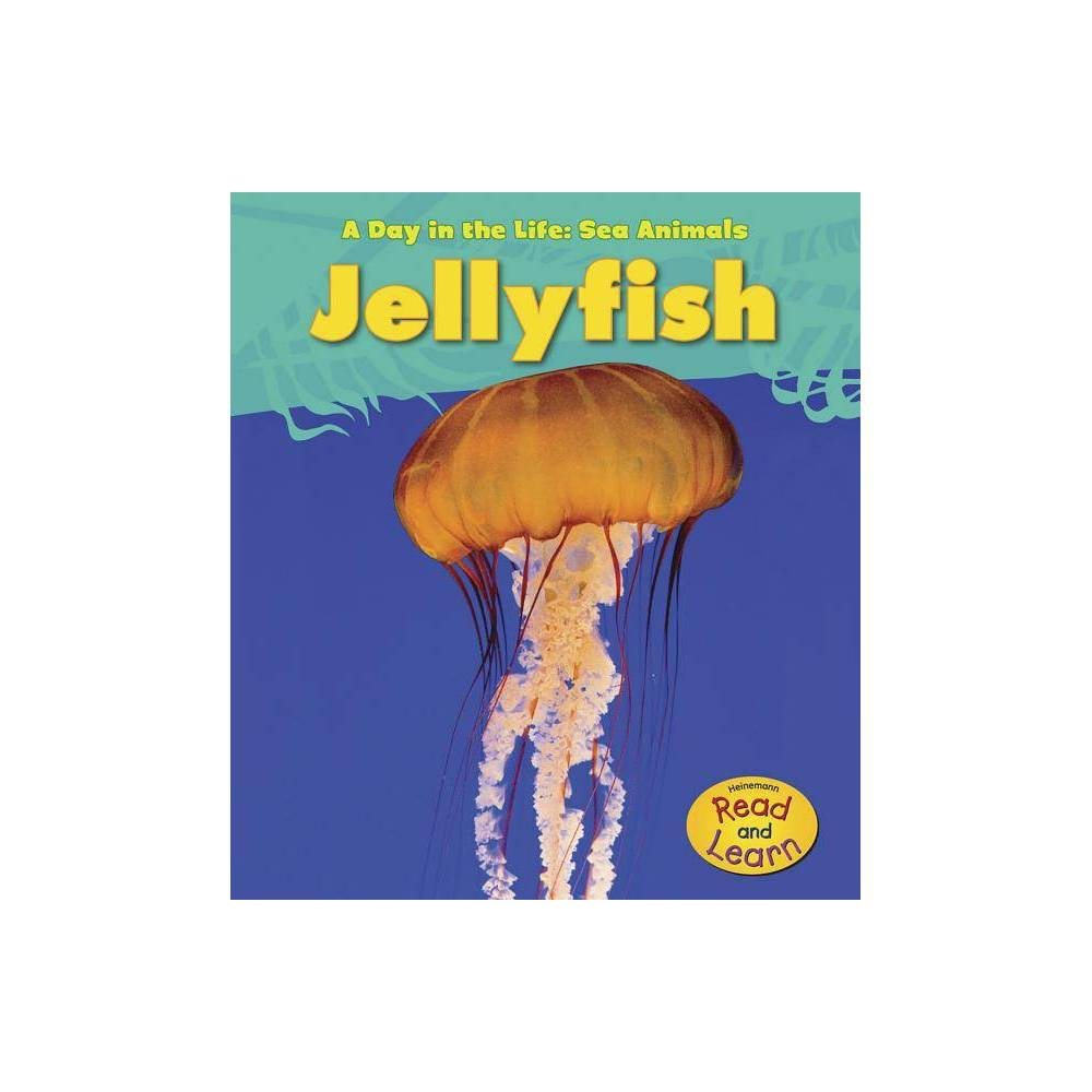 Jellyfish Day In The Life Sea Animals Paperback By Louise Spilsbury Paperback