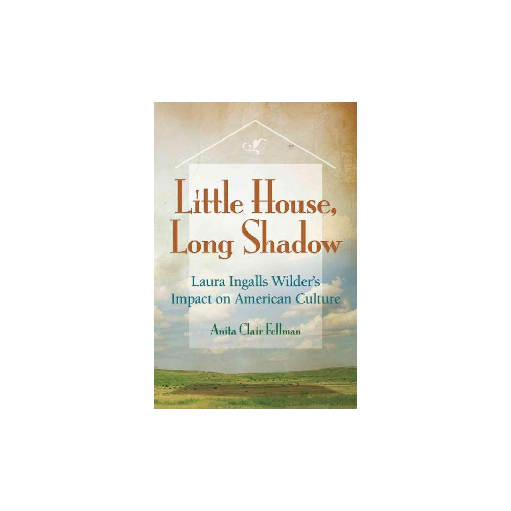 Little House, Long Shadow : Laura Ingalls Wilder's Impact on American Culture (Reprint) (Paperback)
