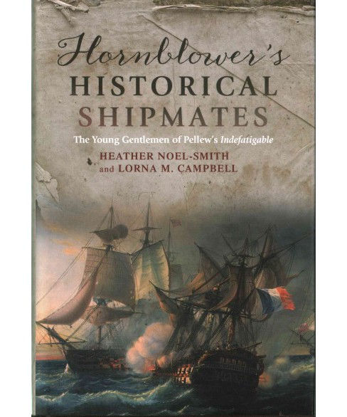 Hornblower's Historical Shipmates : The Young Gentlemen of Pellew's Indefatigable (Hardcover) (Heather - image 1 of 1