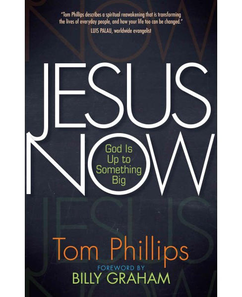 Jesus Now : God Is Up to Something Big (Paperback) (Tom Phillips) - image 1 of 1