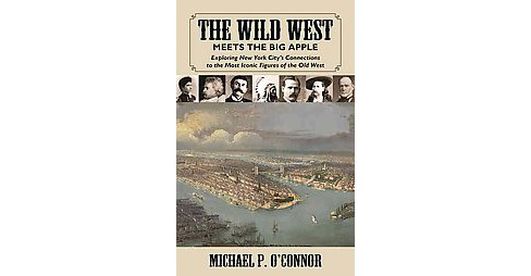 Wild West Meets the Big Apple (Hardcover) (Michael P. O'Connor) - image 1 of 1