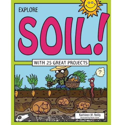Explore Soil! : With 25 Great Projects (Hardcover) (Kathleen M. Reilly) - image 1 of 1