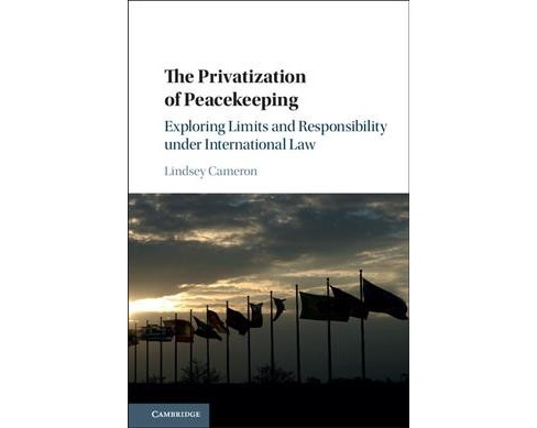 Privatization of Peacekeeping : Exploring Limits and Responsibility Under International Law (Hardcover) - image 1 of 1