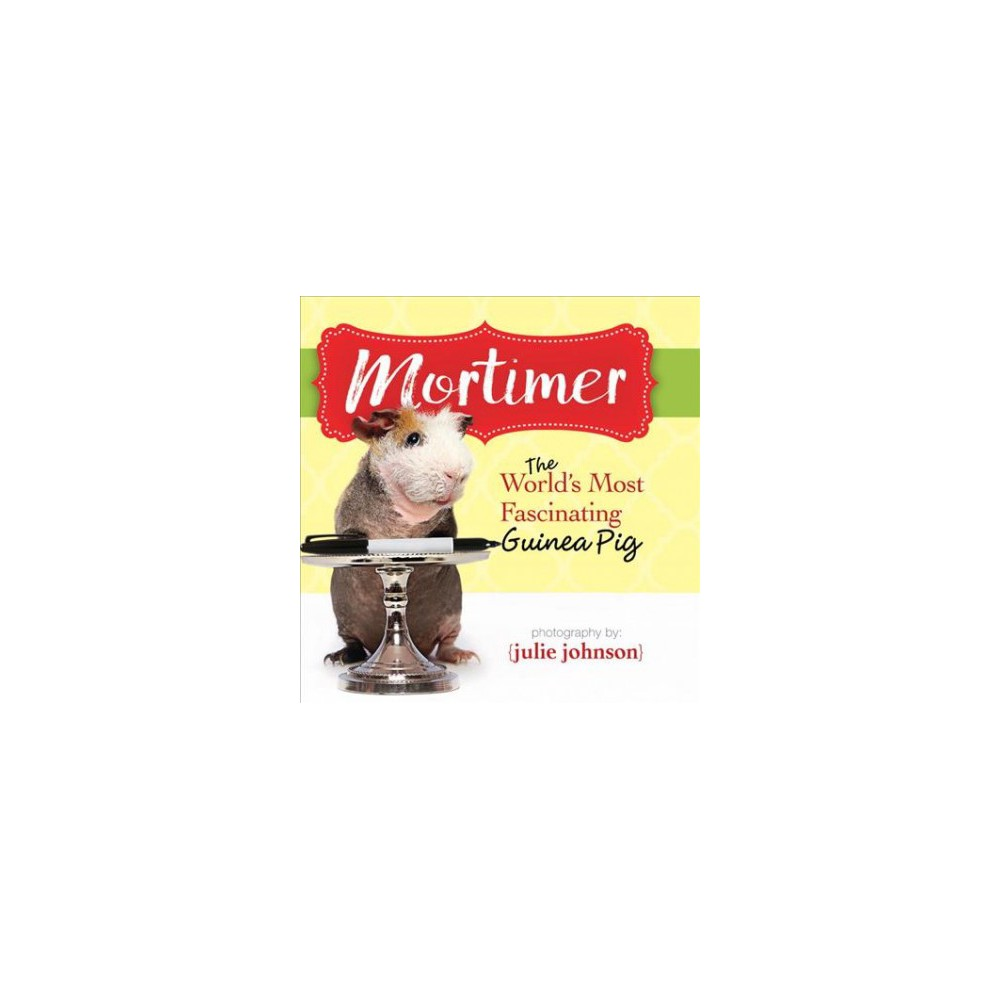 Mortimer, the World's Most Fascinating Guinea Pig (Hardcover)