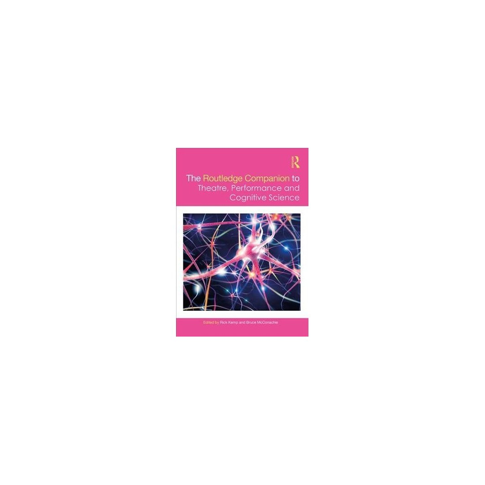 Routledge Companion to Theatre, Performance and Cognitive Science - (Hardcover)