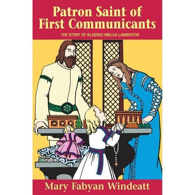 Patron Saint of First Communicants - (Stories of the Saints for Young People Ages 10 to 100) by  Mary Fabyan Windeatt (Paperback)