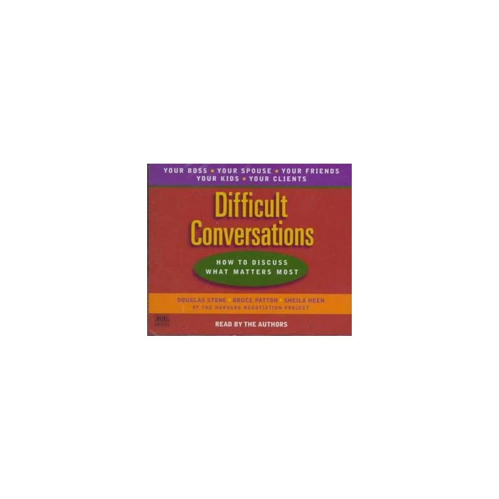 Difficult Conversations : How to Discuss What Matters Most (CD/Spoken Word) (Douglas Stone)