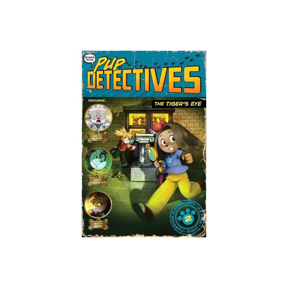 The Tiger S Eye Volume 2 Pup Detectives By Felix Gumpaw Paperback