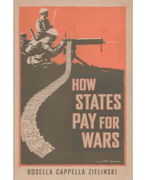 How States Pay for Wars (Hardcover) (Rosella Cappella Zielinski) - image 1 of 1