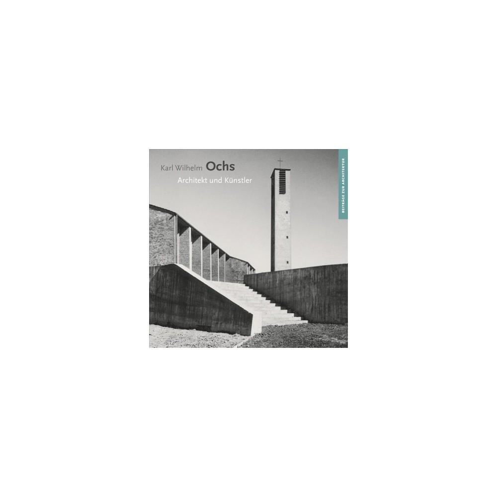 Karl Wilhelm Ochs : Architekt Und Kunstler - (Beitrage Zur Architektur) (Paperback)