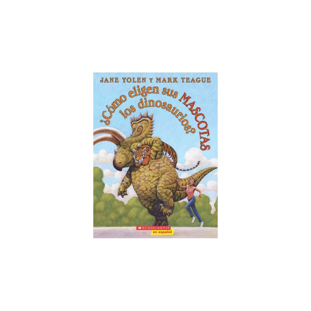 Cómo eligen sus mascotas los dinosaurios?/ How do Your Pets Choose Dinosaurs? - (Paperback)