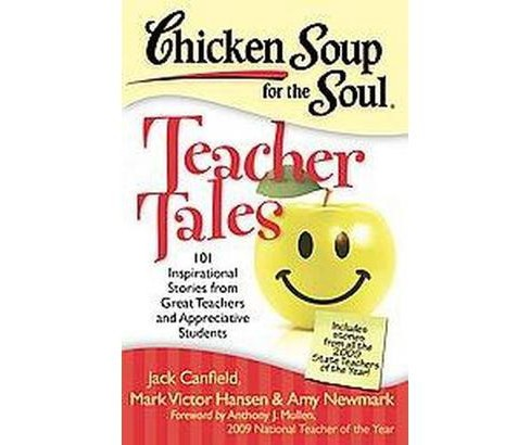 Chicken Soup for the Soul Teacher Tales : 101 Inspirational Stories from Great Teachers and Appreciative - image 1 of 1