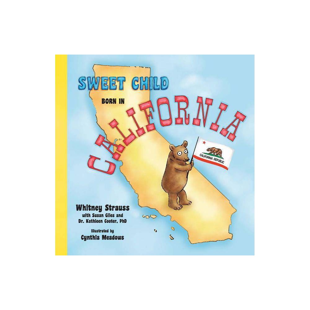 Sweet Child Born In California Sweet Child United States By Whitney Strauss Kathleen Cooter Hardcover
