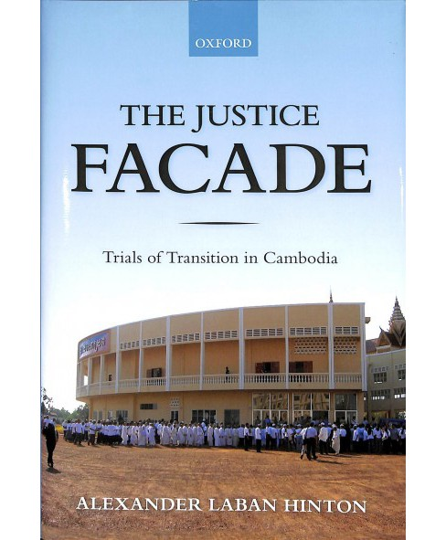 Justice Facade : Trials of Transition in Cambodia -  by Alexander Laban Hinton (Hardcover) - image 1 of 1