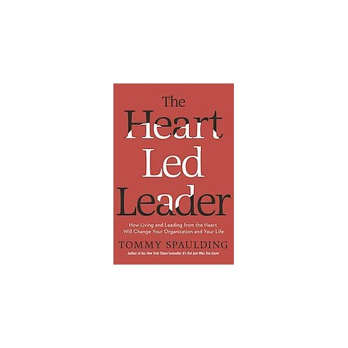 Heart Led Leader How Living And Leading From The Heart Will Change