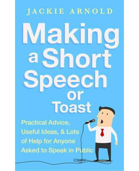 Making a Short Speech or Toast (Paperback) (Jackie Arnold) - image 1 of 1