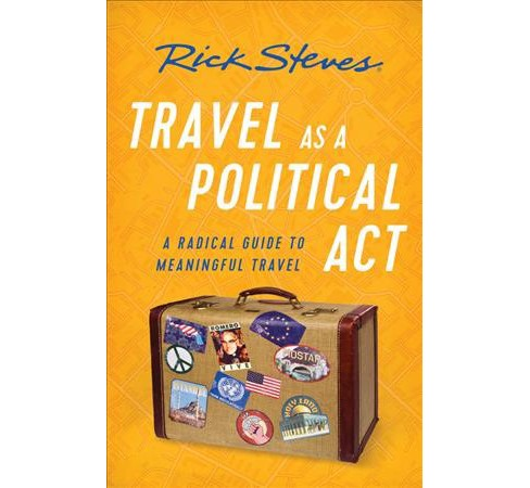 Rick Steves Travel As a Political Act : How to Leave Your Baggage Behind -  (Paperback) - image 1 of 1