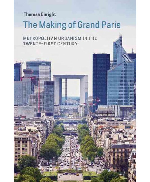 Making of Grand Paris : Metropolitan Urbanism in the Twenty-first Century (Hardcover) (Theresa Enright) - image 1 of 1