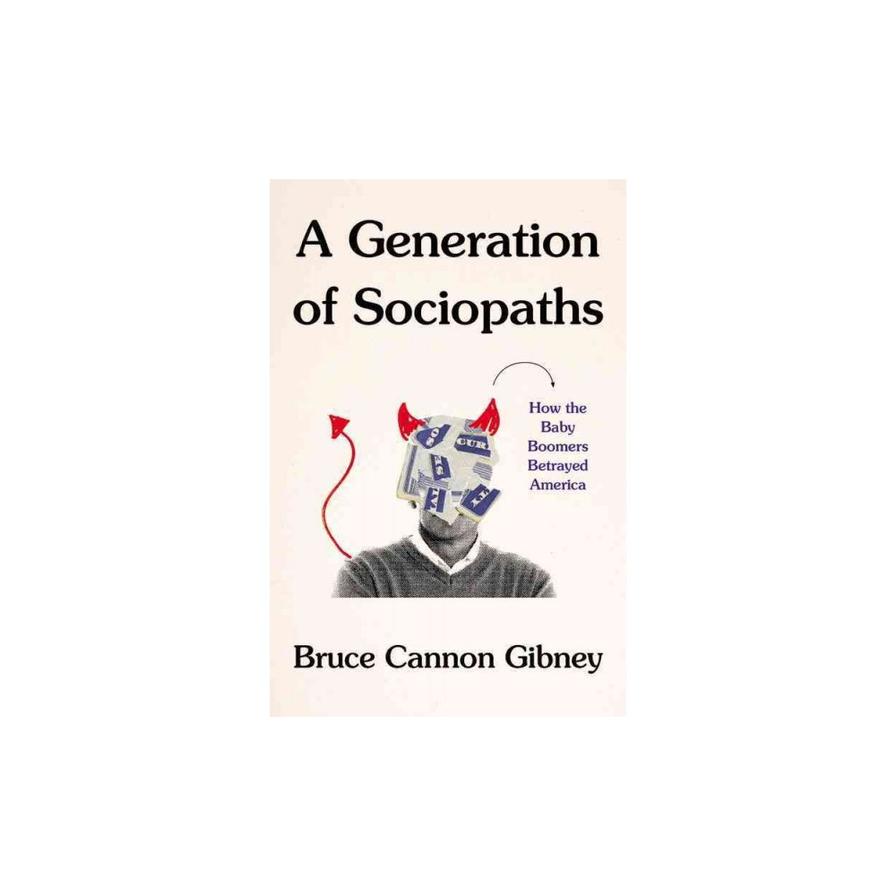 Generation of Sociopaths : How the Baby Boomers Betrayed America (Unabridged) (CD/Spoken Word) (Bruce
