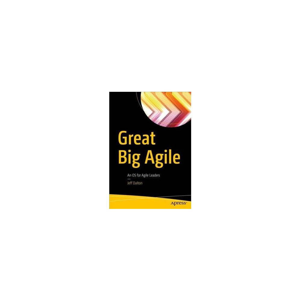 Great Big Agile : An OS for Agile Leaders - by Jeff Dalton (Paperback)