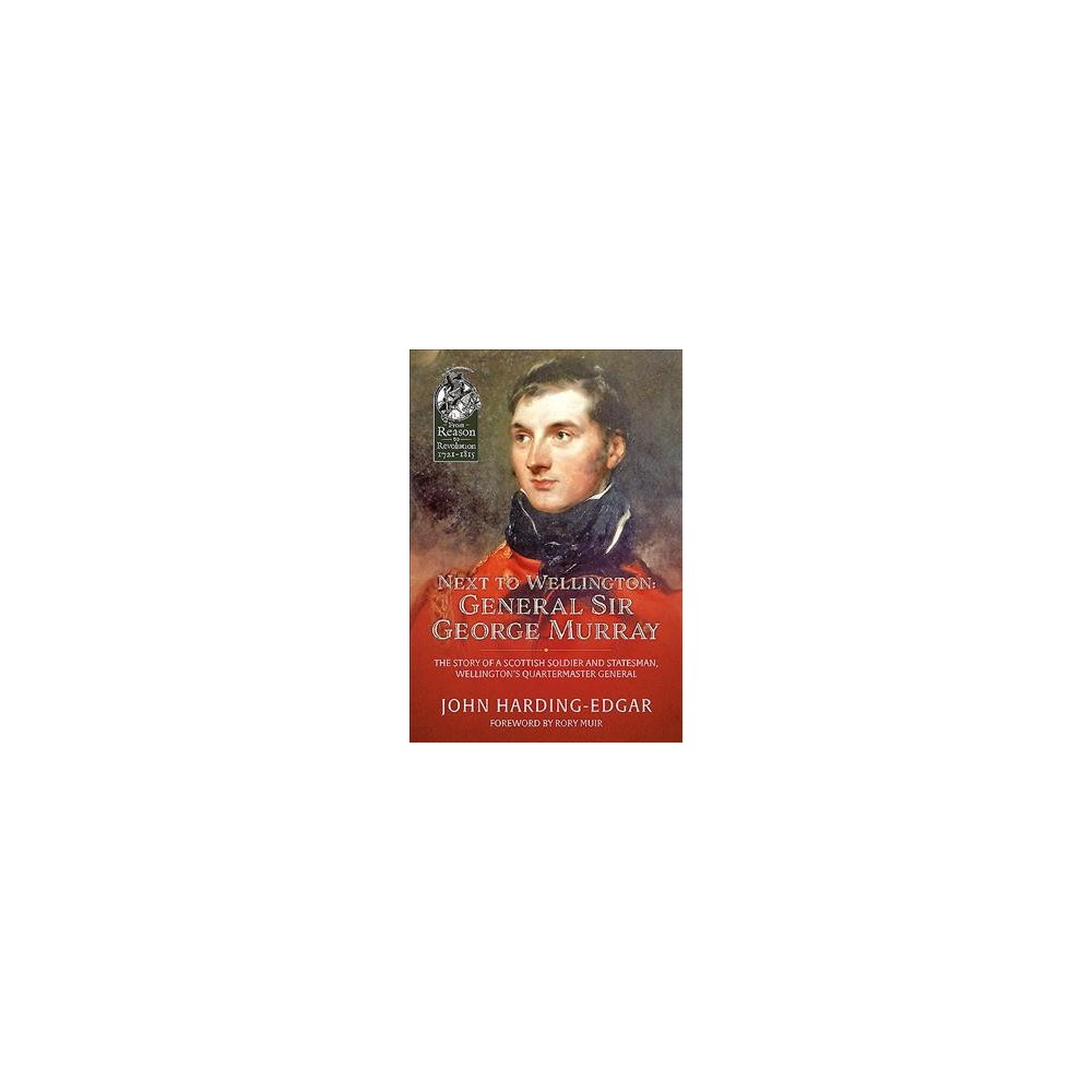 Next to Wellington. General Sir George Murray : The Story of a Scottish Soldier and Statesman,