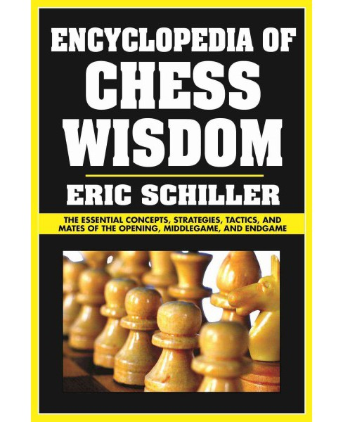 Encyclopedia of Chess Wisdom : The Essential Concepts, Strategies, Tactics, and Mates of the Opening, - image 1 of 1