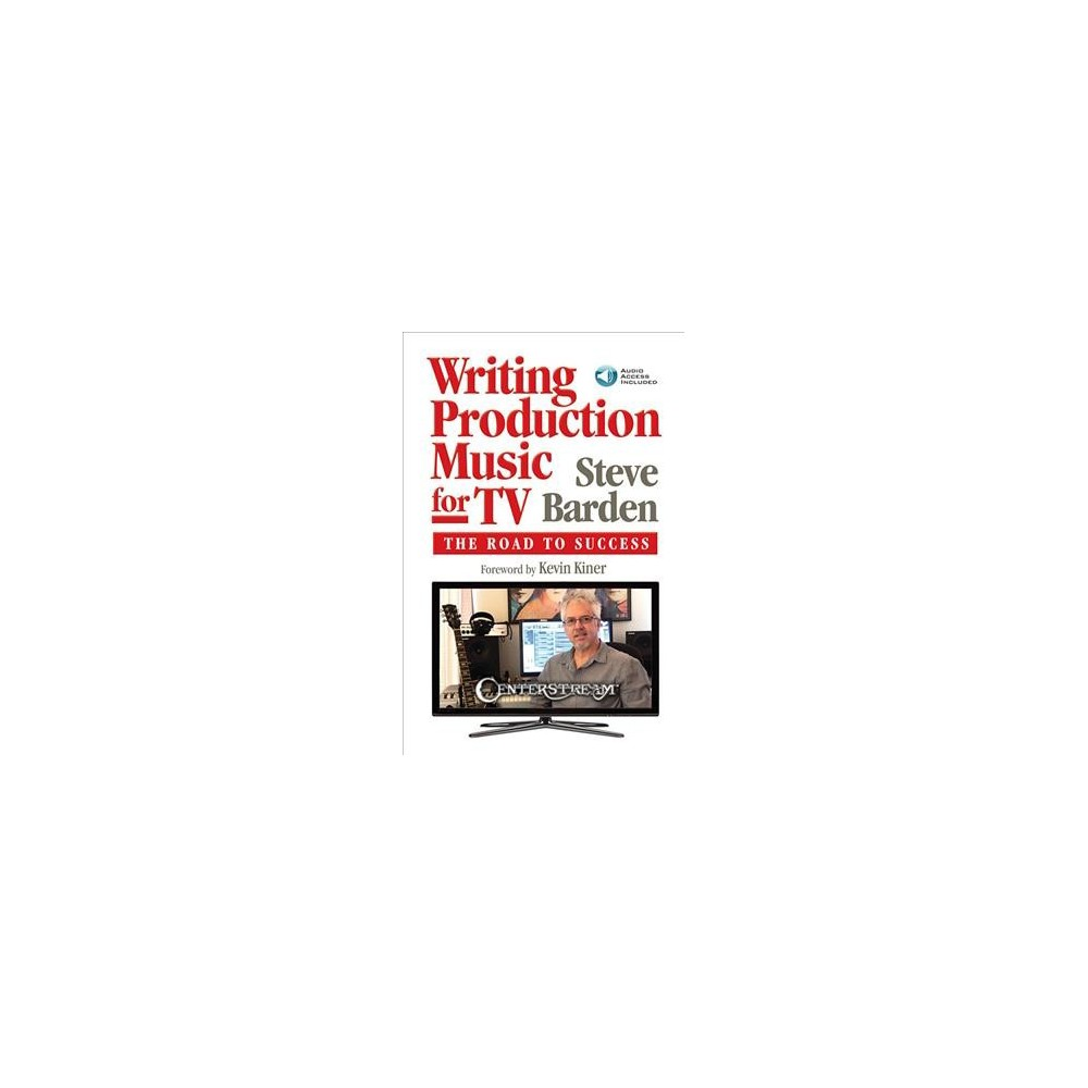 Writing Production Music for TV : The Road to Success - by Steve Barden (Paperback)