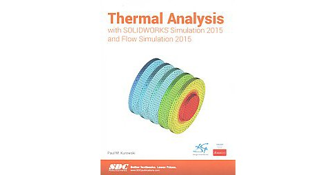 Thermal Analysis With Solidworks Simulation 2015 and Flow Simulation 2015 (Paperback) (Ph.D. Paul M. - image 1 of 1