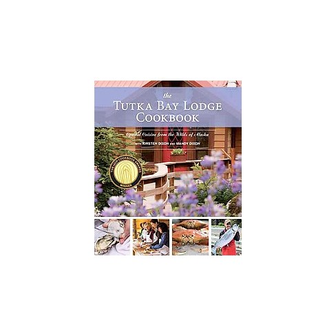 The Tutka Bay Lodge Cookbook - by  Kirsten Dixon & Mandy Dixon (Paperback) - image 1 of 1