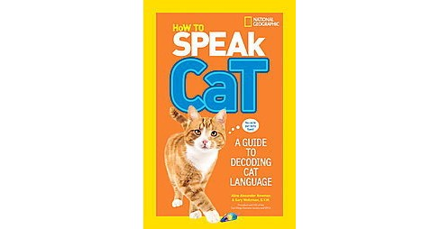 How to Speak Cat : A Guide to Decoding Cat Language (Paperback) (Aline Alexander Newman) - image 1 of 1