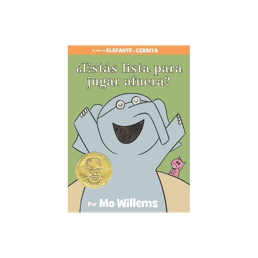 Est S Lista Para Jugar Afuera An Elephant Piggie Book Spanish Edition Elephant And Piggie Book By Mo Willems Hardcover