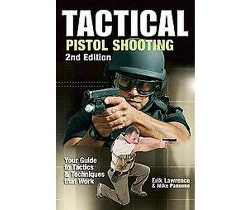 Tactical Pistol Shooting : Your Guide to Tactics That Work (Paperback) (Erik Lawrence) - image 1 of 1