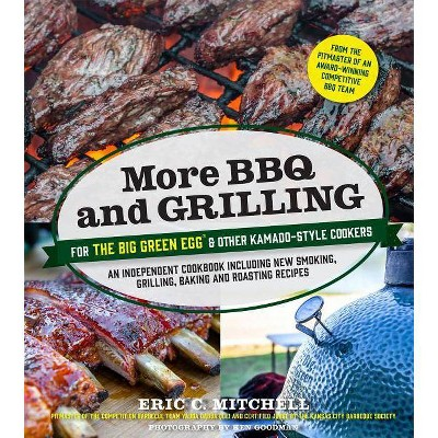 More BBQ and Grilling for the Big Green Egg and Other Kamado-Style Cookers - by  Eric C Mitchell (Paperback)