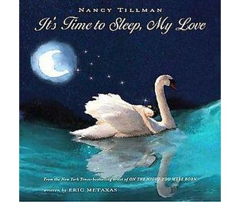 It's Time to Sleep My Love (Hardcover) by Nancy Tillman - image 1 of 1