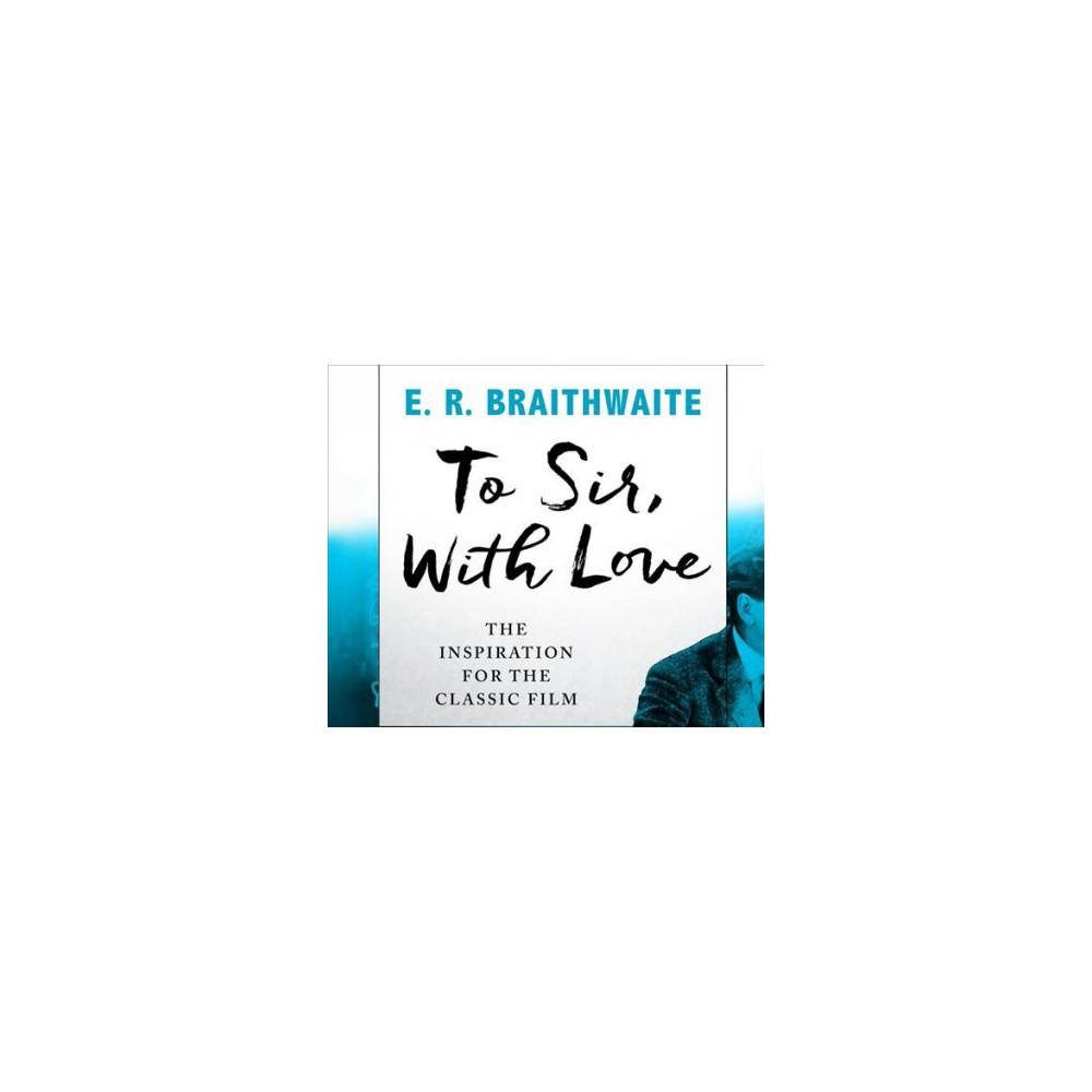 To Sir, With Love (Unabridged) (CD/Spoken Word) (E. R. Braithwaite)