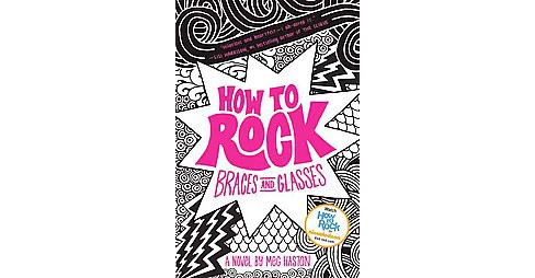 How to Rock Braces and Glasses (Reprint) (Paperback) (Meg Haston) - image 1 of 1