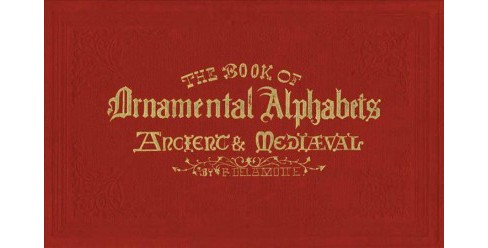 Book of Ornamental Alphabets : Ancient & Mediaeval -  by F. G. Delamotte (Hardcover) - image 1 of 1