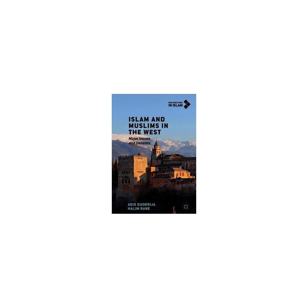 Islam and Muslims in the West : Major Issues and Debates - by Adis Duderija & Halim Rane (Hardcover)