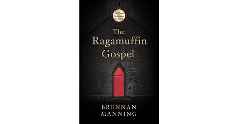 Ragamuffin Gospel : Good News for the Bedraggled, Beat-up, and Burnt Out (Anniversary) (Hardcover) - image 1 of 1