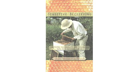 Sensitive Beekeeping : Practicing Vulnerability and Nonviolence with Your Backyard Beehive (Paperback) - image 1 of 1