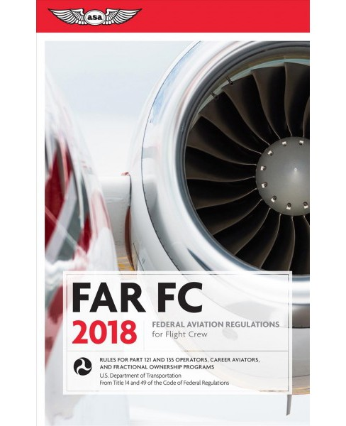 FAR FC 2018 : Federal Aviation Regulations for Flight Crew (Paperback) - image 1 of 1